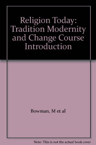 Religion Today: Tradition Modernity and Change Course: Bowman, M et