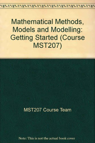 9780749286774: Mathematical Methods, Models and Modelling: Getting Started (Course MST207)