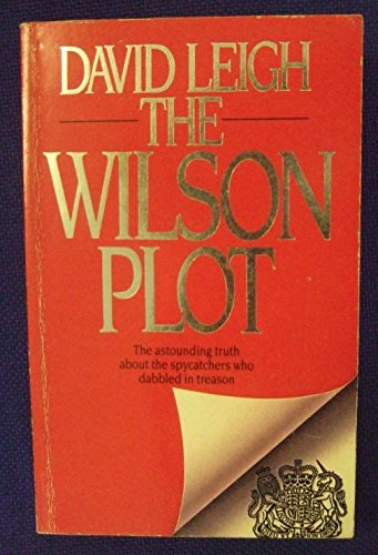 Wilson Plot: The Intelligence Services and the Discrediting of a Prime Minister: Leigh, David