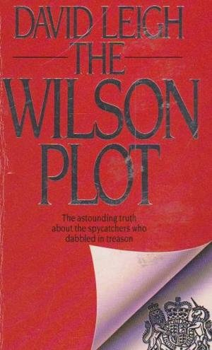 9780749300678: Wilson Plot: The Intelligence Services and the Discrediting of a Prime Minister