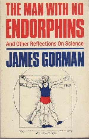 The Man with No Endorphins and Other Reflections on Science (9780749300692) by James Gorman
