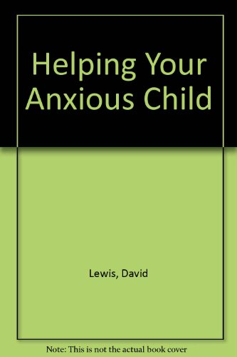9780749300906: Helping Your Anxious Child