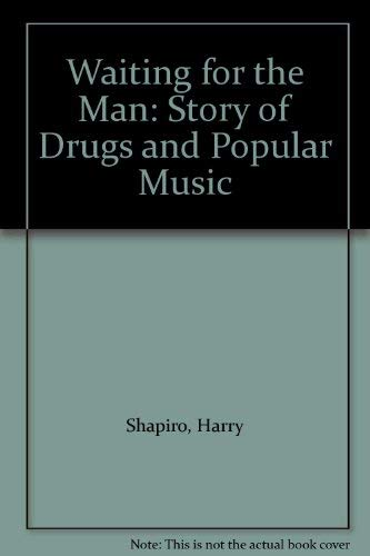 9780749302078: Waiting for the Man: Story of Drugs and Popular Music