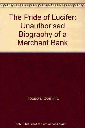 9780749305024: The Pride of Lucifer: Unauthorised Biography of a Merchant Bank