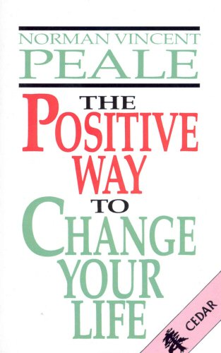 The Positive Way to Change Your Life: Peale, Norman Vincent