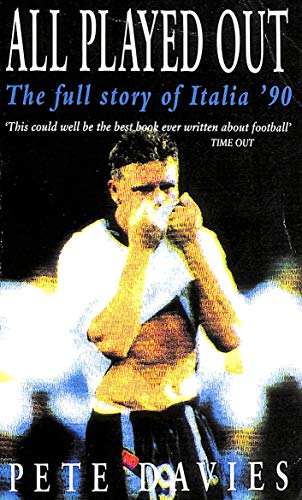 9780749309916: All Played Out: The Full Story of Italia '90
