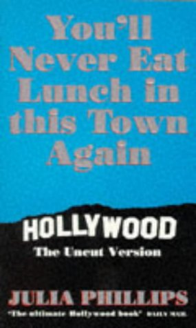 You'll Never Eat Lunch in This Town Again: Hollywood The Uncut Version (074931172X) by Phillips, Julia
