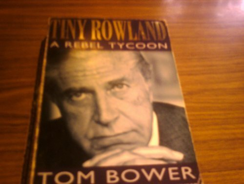 Tiny Rowland: A Rebel Tycoon (0749314338) by Bower, Tom