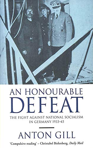 9780749314576: An Honourable Defeat: Fight Against National Socialism in Germany, 1933-45