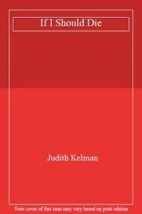 If I Should Die: Kelman, Judith