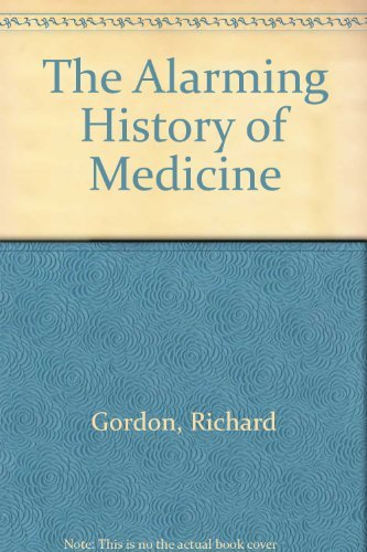 9780749316013: The Alarming History of Medicine