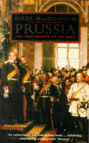 9780749316808: Prussia: The Perversion of an Idea