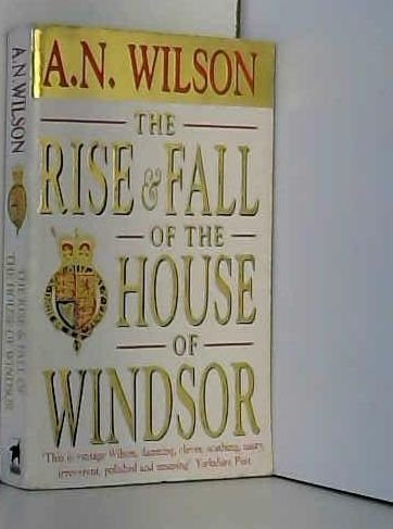 9780749316822: The Rise and Fall of the House of Windsor