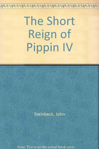 Short Reign of Pippin 4: Steinbeck, John