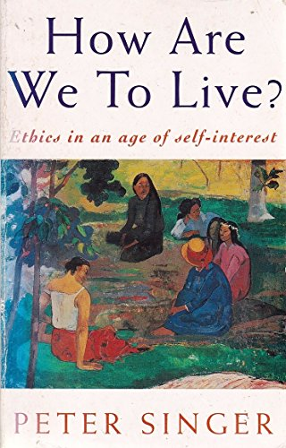 9780749319373: How are We to Live?: Ethics in an Age of Self-interest