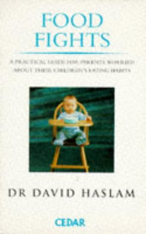 Food Fights: Practical Guide for Parents Worried About Their Children's Eating Habits (9780749320652) by David Haslam