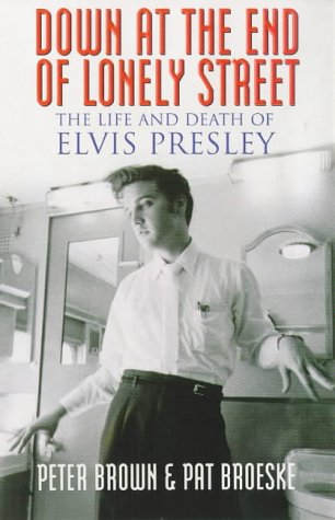 9780749323196: Down at the End of Lonely Street : The Life and Death of Elvis Presley