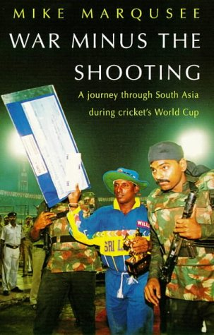 War Minus the Shooting: Journey Through South Asia During Cricket's World Cup: Mike Marqusee