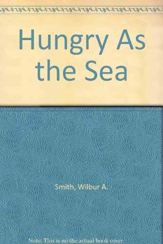 Hungry As the Sea: Smith, Wilbur A.