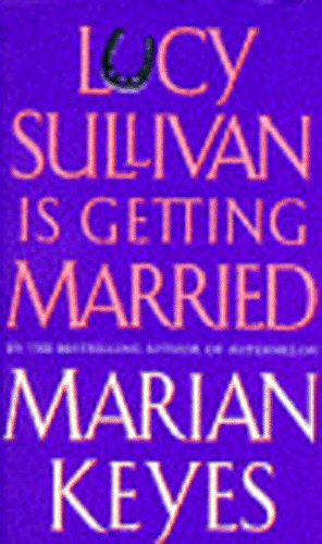 Lucy Sullivan Is Getting Married: Keyes, Marian