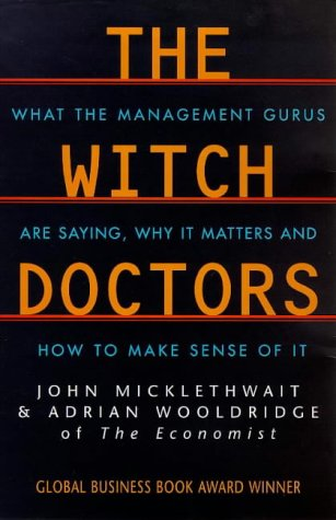 9780749326456: The Witch Doctors: What Management Gurus Are Saying, Why It Matters and How to Make Sense of It