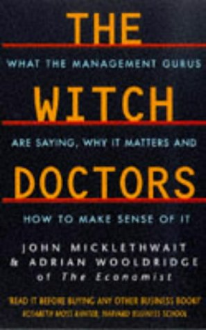 9780749326708: The Witch Doctors: What Management Gurus Are Saying, Why It Matters and How to Make Sense of It