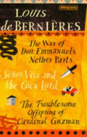 9780749386344: Louis de Bernieres Box Set of 3 books: The War of Don Emmanuels Nether Parts/Senor Vivo and the Coca Lord/The Troublesome Offspring of Cardinal Guzman
