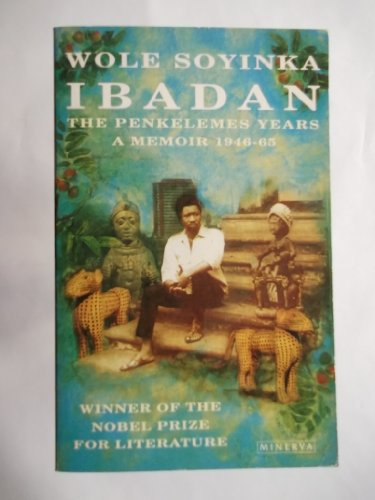Ibadan: The Penkelemes Years - A Memoir, 1945-67 (0749395907) by Wole Soyinda