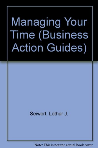 Managing Your Time (Business Action Guides): Seiwert, Lothar J.