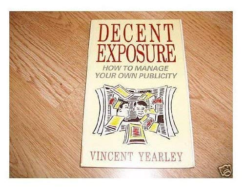 Decent Exposure, How to Manage Your Own Publicity: Yearley, Vincent