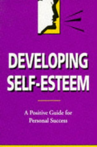 9780749401658: Developing Self-Esteem: A Positive Guide for Personal Success