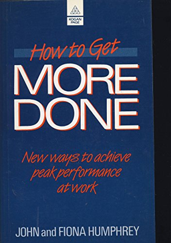 9780749401917: How to Get More Done: Improving Your Personal Productivity by Humphrey, John