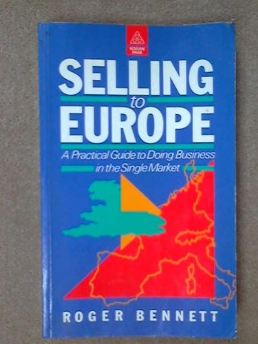 Selling to Europe: A Practical Guide to Doing Business in the Single Market (0749403926) by Roger Bennett