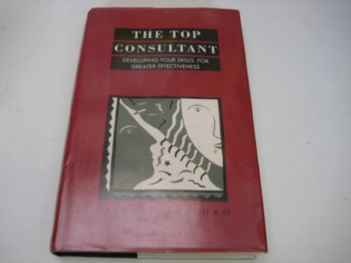 The Top Consultant: Developing Your Skills for Greater Effectiveness: Markham, Calvert