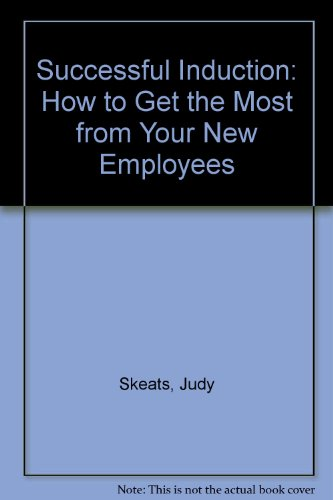Successful Induction: How to Get the Most from Your New Employees: Skeats, Judy