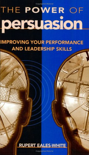 9780749406820: The Power of Persuasion: Improving Your Performance and Leadership Skills