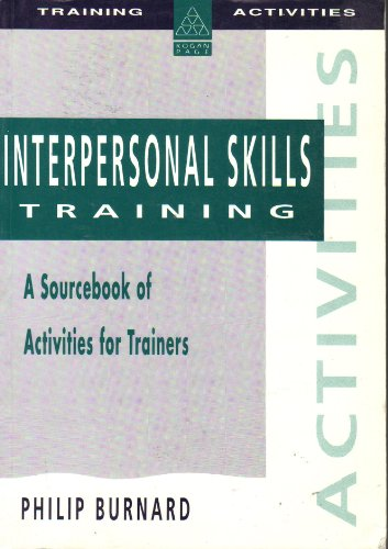 Interpersonal Skills Training: A Sourcebook of Activities for Trainers (0749407085) by Philip Burnard