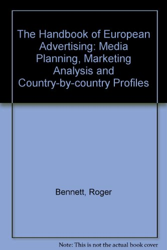 The Handbook of European Advertising: Media Planning, Marketing Analysis and Country by Country Profiles (0749407476) by Roger Bennett