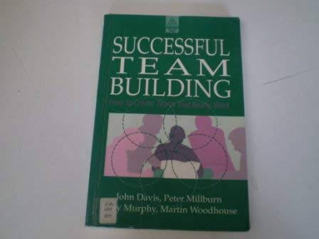 Successful Team Building: How to Create Teams That Really Work: Davis, John; Millburn, Peter; ...