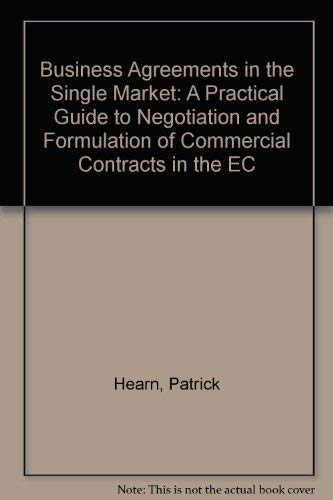 Business Agreements in the Single Market: A Practical Guide to Negotiation and Formulation of ...