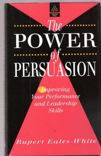 9780749409579: The Power of Persuasion: Improving Your Performance and Leadership Skills