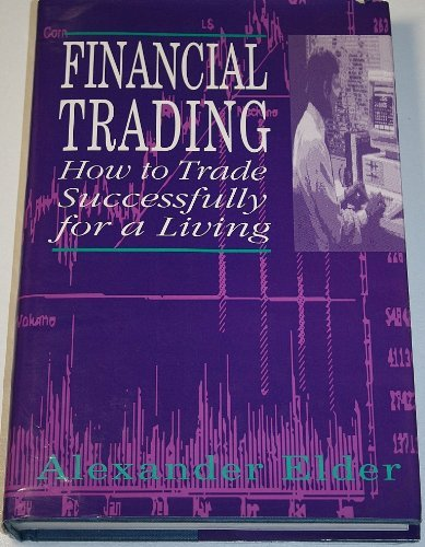 Financial Trading: How to Trade Successfully for a Living: Elder, Alexander