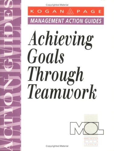 9780749411428: Achieving Goals Through Teamwork (Management Action Guides)