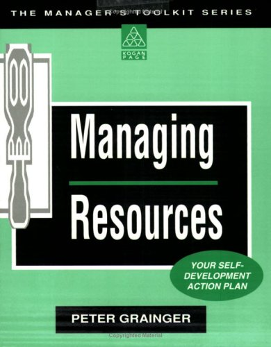 MANAGING RESOURCES: YOUR SELF DEVELOPMENT WORKBOOK (MANAGER'S TOOLKIT S.) (074941250X) by PETER GRAINGER