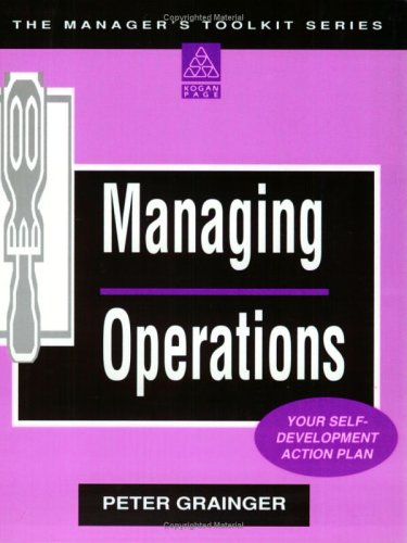 Managing Operations: Your Self Development Workbook (Manager's Toolkit) (0749412518) by Peter Grainger