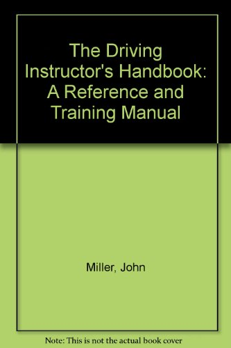The Driving Instructor's Handbook: A Reference and Training Manual (9780749413200) by John Miller; Margaret Stacey