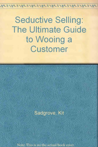 9780749413613: Seductive Selling: The Ultimate Guide to Wooing a Customer