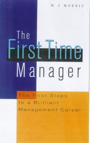 9780749413866: The First Time Manager: The First Steps to a Brilliant Management Career