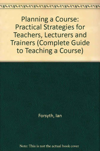 9780749415297: The Complete Guide to Teaching a Course: Practical Strategies for Teachers, Lecturers and Trainers