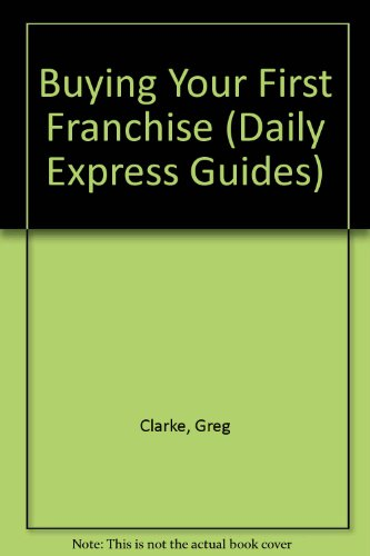 9780749415464: Buying Your First Franchise (